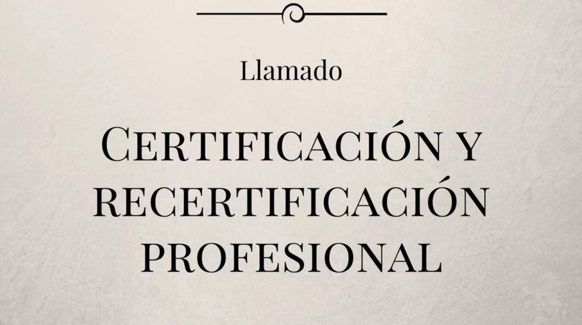 LLAMADO A CERTIFICACIÓN Y RECERTIFICACIÓN PROFESIONAL