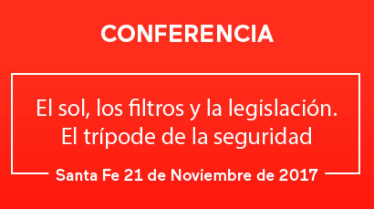 Conferencia: EL SOL,LOSFILTROS Y LA LEGISLACIÓN. EL TRÍPODE DE LA SEGURIDAD