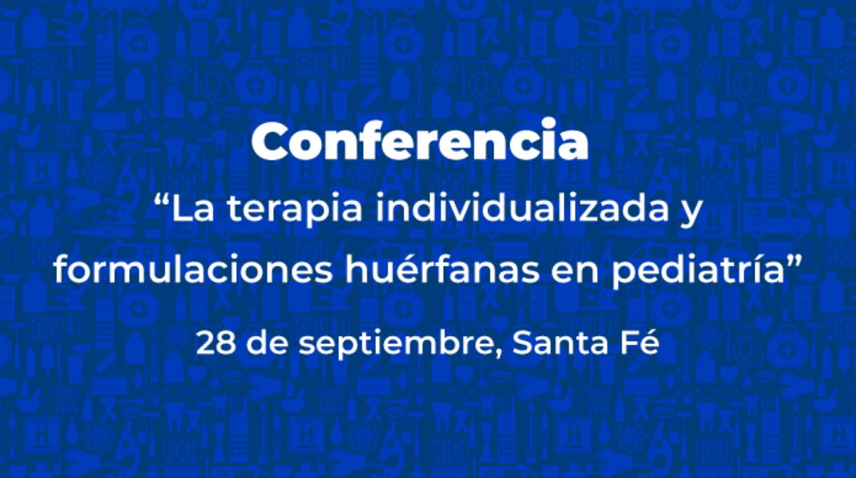 """Conferencia """"La terapia individualizada y formulaciones huérfanas en pediatría"""""""