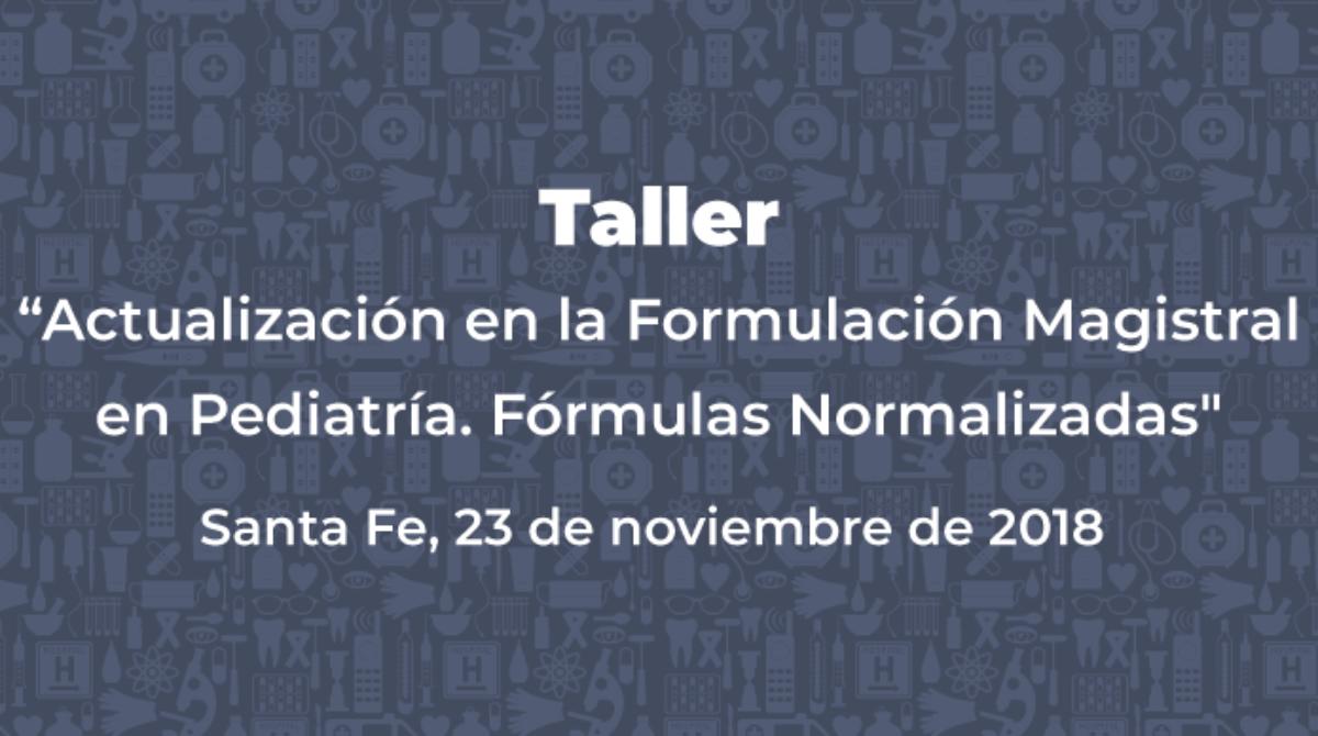 """Taller """"Actualización en la Formulación Magistral en Pediatría. Fórmulas Normalizadas"""""""