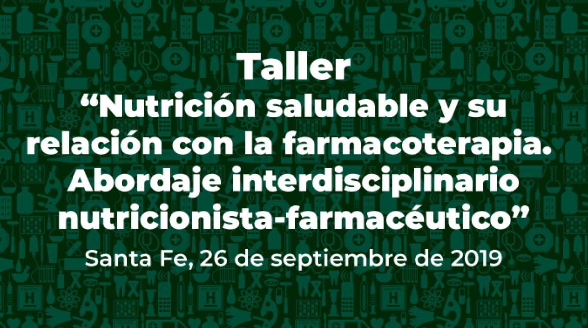 """Taller """"Nutrición saludable y su relación con la farmacoterapia. Abordaje interdisciplinario nutricionista-farmacéutico"""""""