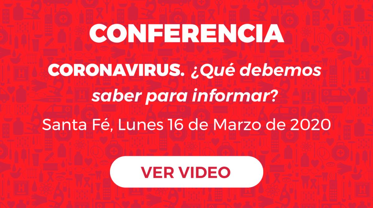 CONFERENCIA CORONAVIRUS. ¿Qué debemos  saber para informar? Santa Fe, Lunes 16 de Marzo de 2020